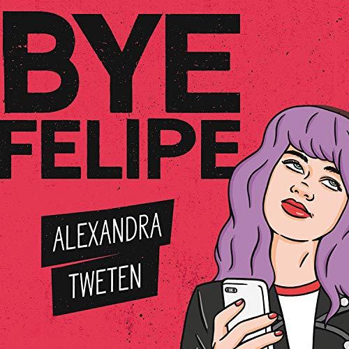 Bye Felipe Audiobook By Alexandra Tweten cover art
