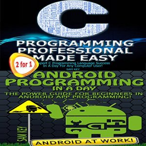 C Programming Professional Made Easy & Android Programming in a Day Audiobook By Sam Key cover art
