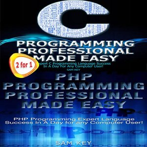 C Programming Professional Made Easy & PHP Programming Professional Made Easy Audiobook By Sam Key cover art