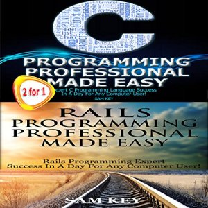 C Programming Professional Made Easy & Rails Programming Professional Made Easy Audiobook By Sam Key cover art