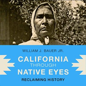 California Through Native Eyes: Reclaiming History Audiobook By William J. Bauer Jr. cover art
