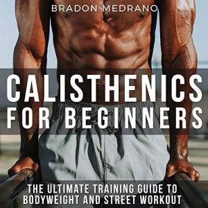 Calisthenics for Beginners Audiobook By Brandon Medrano cover art