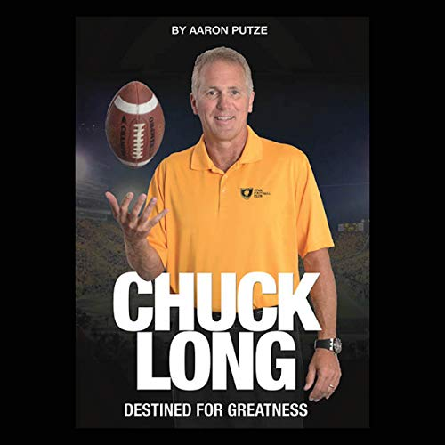 Chuck Long: Destined for Greatness Audiobook By Aaron Putze cover art