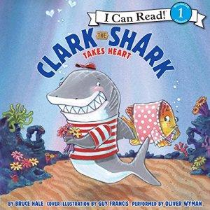 Clark the Shark Takes Heart Audiobook By Bruce Hale cover art