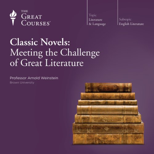 Classic Novels: Meeting the Challenge of Great Literature Audiobook By Arnold Weinstein, The Great Courses cover art