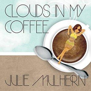 Clouds in My Coffee Audiobook By Julie Mulhern cover art