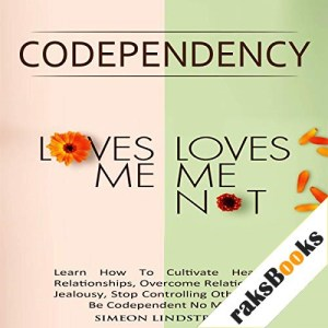 """Codependency - """"Loves Me, Loves Me Not"""" Audiobook By Simeon Lindstrom cover art"""