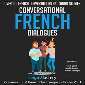 Conversational French Dialogues: Over 100 French Conversations and Short Stories Audiobook By Lingo Mastery cover art
