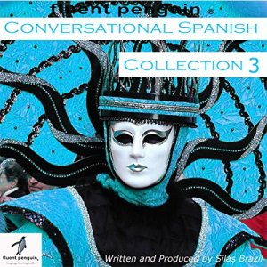 Conversational Spanish: Intermediate Collection Three, Lessons 11-15 Audiobook By Silas Brazil cover art