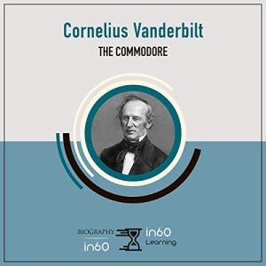 Cornelius Vanderbilt: The Commodore Audiobook By in60Learning cover art