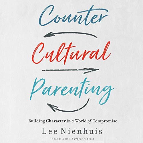 Countercultural Parenting Audiobook By Lee Nienhuis cover art