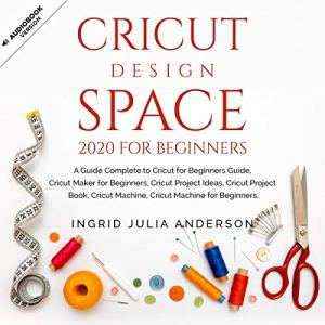 Cricut Design Space 2020 for Beginners Audiobook By Ingrid Julia Anderson cover art