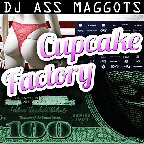 Cupcake Factory Audiobook By DJ Ass Maggots cover art