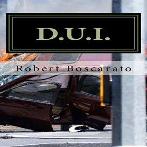 D.U.I. Audiobook By Mr. Robert K. Boscarato cover art