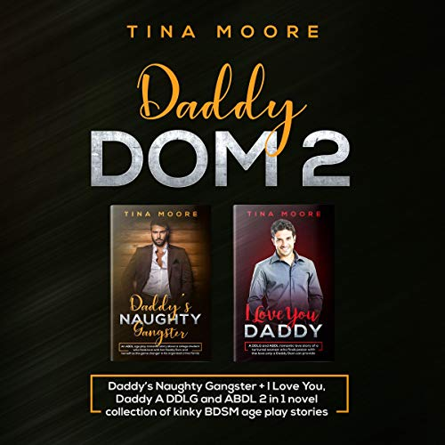 Daddy Dom 2: Daddy's Naughty Gangster + I Love You, Daddy Audiobook By Tina Moore cover art