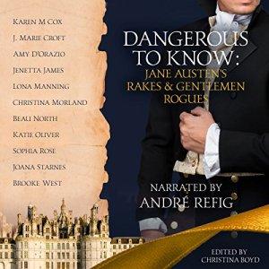 Dangerous to Know: Jane Austen's Rakes & Gentlemen Rogues Audiobook By Joana Starnes, Amy D'Orazio, J. Marie Croft, Christina Morland, Brooke West, Sophia Rose, Christina Boyd cover art