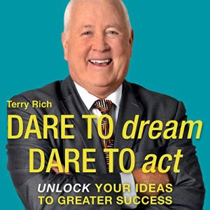 Dare to Dream, Dare to Act Audiobook By Terry Rich cover art
