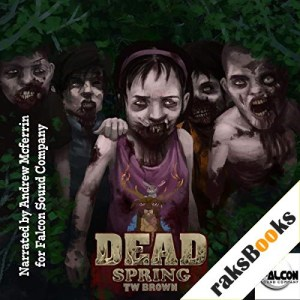 Dead: Spring Audiobook By TW Brown cover art