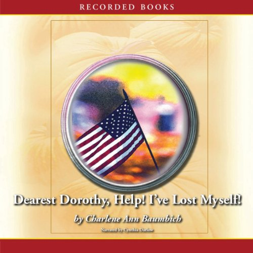 Dearest Dorothy, Help! I've Lost Myself! Audiobook By Charlene Ann Baumbich cover art