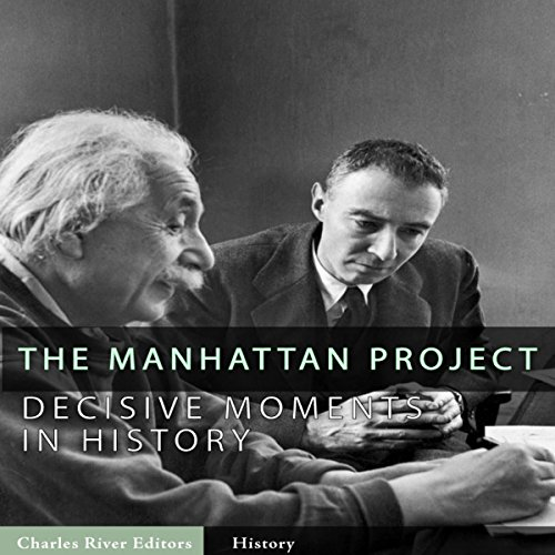 Decisive Moments in History: The Manhattan Project Audiobook By Charles River Editors cover art