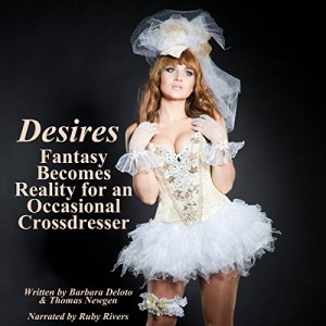 Desires: Fantasy Becomes Reality for an Occasional Cross-Dresser Audiobook By Barbara Deloto, Thomas Newgen cover art