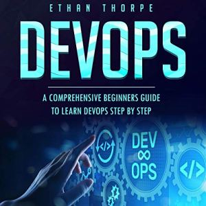 Devops: A Comprehensive Beginners Guide to Learn Devops Step by Step Audiobook By Ethan Thorpe cover art