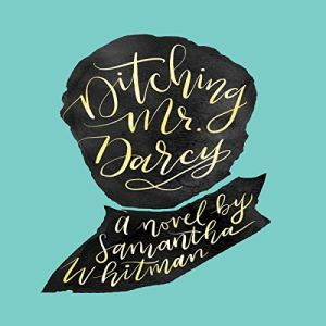 Ditching Mr. Darcy Audiobook By Samantha Whitman cover art