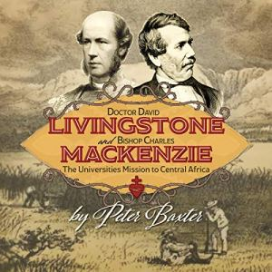 Doctor David Livingstone and Bishop Charles Mackenzie Audiobook By Peter Baxter cover art