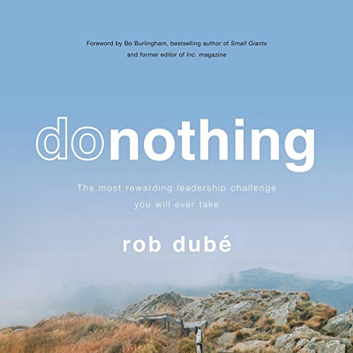 Donothing: The Most Rewarding Leadership Challenge You'll Ever Take Audiobook By Rob Dubé cover art