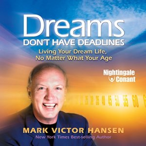 Dreams Don't Have Deadlines Audiobook By Mark Victor Hansen cover art
