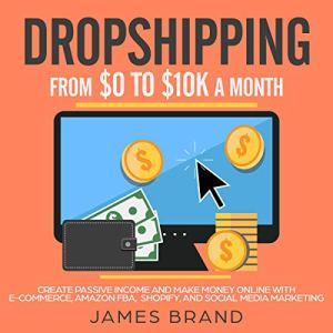 Dropshipping from $0 to $10K a Month Audiobook By James Brand cover art