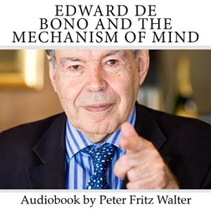 Edward de Bono and the Mechanism of Mind: Short Biography, Book Reviews, Quotes, and Comments (Great Minds) (Volume 5) Audiobook By Peter Fritz Walter cover art