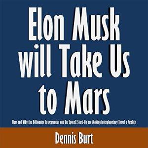 Elon Musk Will Take Us to Mars Audiobook By Dennis Burt cover art