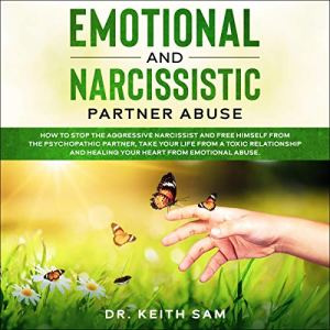 Emotional and Narcissistic Partner Abuse Audiobook By Dr. Keith Sam cover art