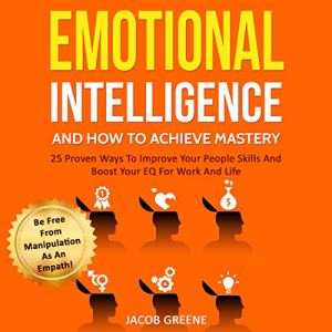 Emotional Intelligence and How to Achieve Mastery Audiobook By Jacob Greene cover art