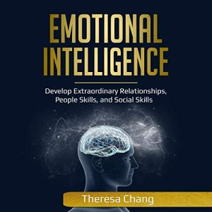 Emotional Intelligence: Develop Extraordinary Relationships, People Skills, and Social Skills Audiobook By Theresa Chang cover art