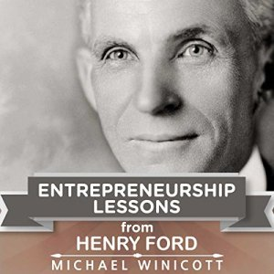 Entrepreneurship Lessons from Henry Ford: Teachings from One of the Most Successful Entrepreneurs in the World Audiobook By Michael Winicott cover art