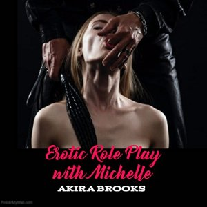 Erotic Role Play with Michelle Audiobook By Akira Brooks cover art