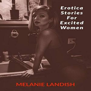 Erotica Stories for Excited Women Audiobook By Melanie Landish cover art