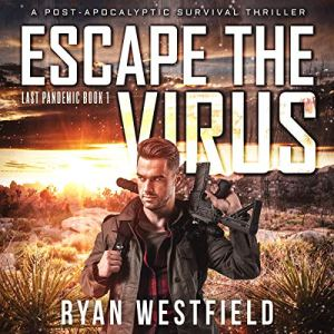 Escape the Virus: A Post-Apocalyptic Survival Thriller Audiobook By Ryan Westfield cover art