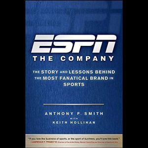 ESPN the Company Audiobook By Anthony F. Smith, Keith Hollihan cover art