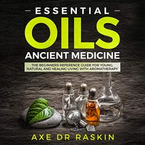 Essential Oils Ancient Medicine Audiobook By Axe Dr Raskin cover art