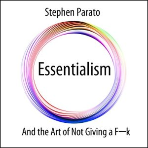 Essentialism and the Art of Not Giving a F--k Audiobook By Stephen Parato cover art