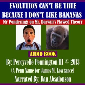 Evolution Can't be True Because I Don't Like Bananas Audiobook By Percyvelle Pennington III cover art