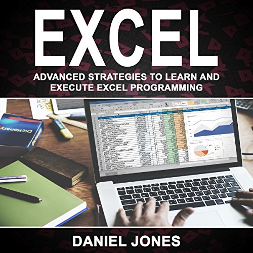 Excel: Advanced Strategies to Learn and Execute Excel Programming Audiobook By Daniel Jones cover art