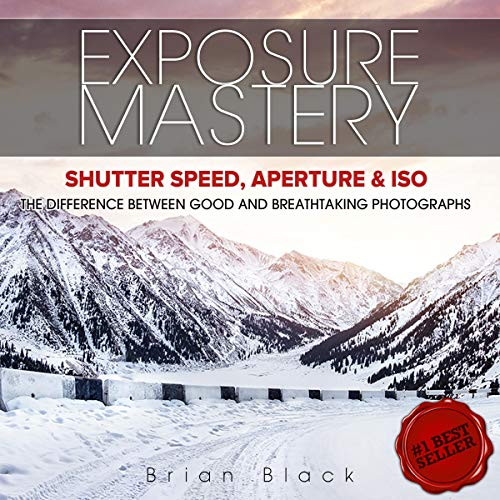 Exposure Mastery: Aperture, Shutter Speed & ISO Audiobook By Brian Black cover art