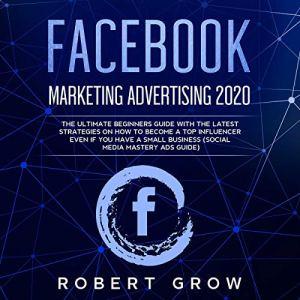 Facebook Marketing Advertising 2020 Audiobook By Robert Grow cover art