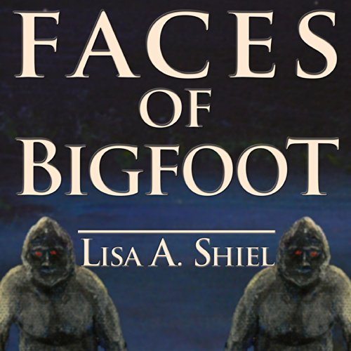 Faces of Bigfoot Audiobook By Lisa A. Shiel cover art