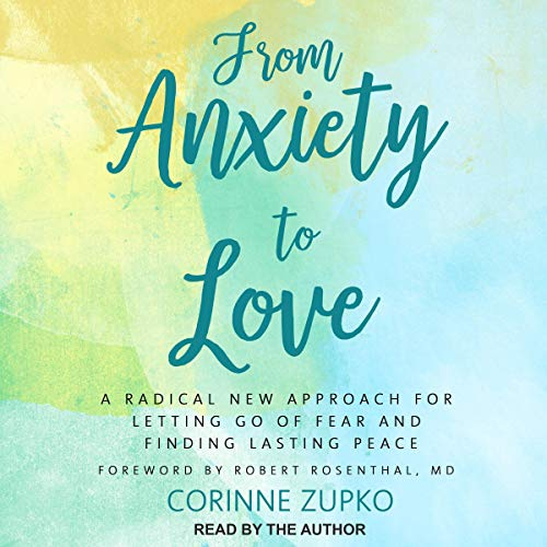 From Anxiety to Love Audiobook By Corinne Zupko, Robert Rosenthal MD - foreword cover art