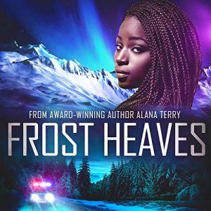 Frost Heaves: An Alaskan Refuge Christian Suspense Novel Audiobook By Alana Terry cover art